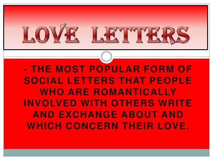 - THE MOST POPULAR FORM OFSOCIAL LETTERS THAT PEOPLE   WHO ARE ROMANTICALLYINVOLVED WITH OTHERS WRITE  AND EXCHANGE ABOUT ...