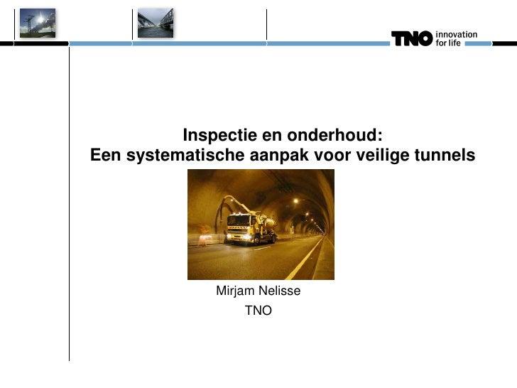 Inspectie en onderhoud:Een systematische aanpak voor veilige tunnels              Mirjam Nelisse                  TNO