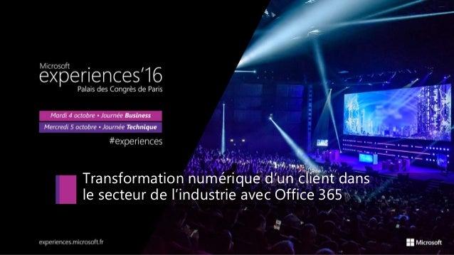 Transformation numérique d'un client dans le secteur de l'industrie avec Office 365