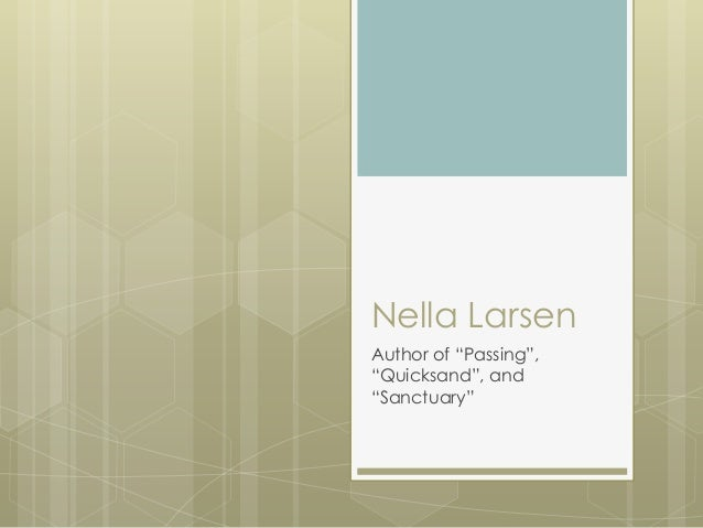 quicksand by nella larsen analysis Aspects of identity in nella larsen's novels passing, like quicksand, demonstrates larsen's ability to explore the psychology of her characters she exposes the sham that is middle-class security, especially for women whose total dependence is morally debilitating.