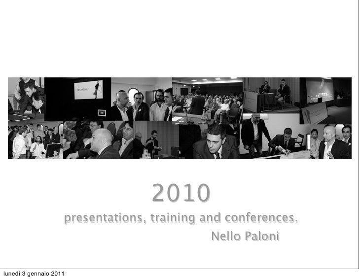 2010                    presentations, training and conferences.                                             Nello Palonil...