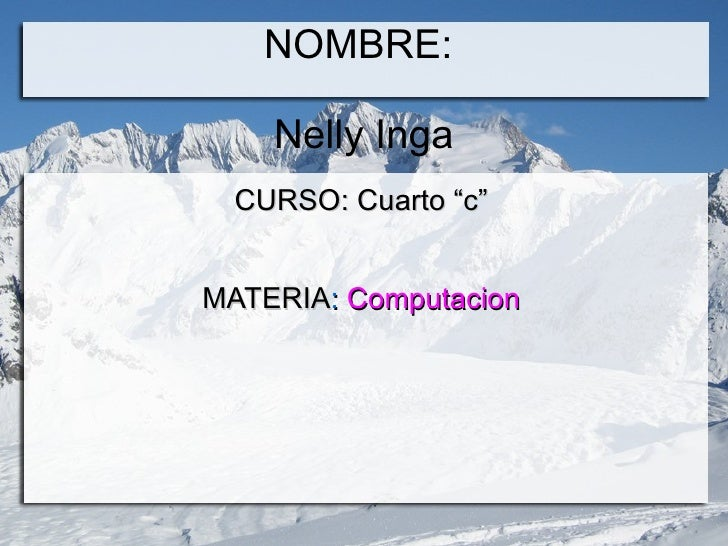 "NOMBRE:  Nelly Inga <ul>CURSO: Cuarto ""c"" MATERIA :  Computacion </ul>"