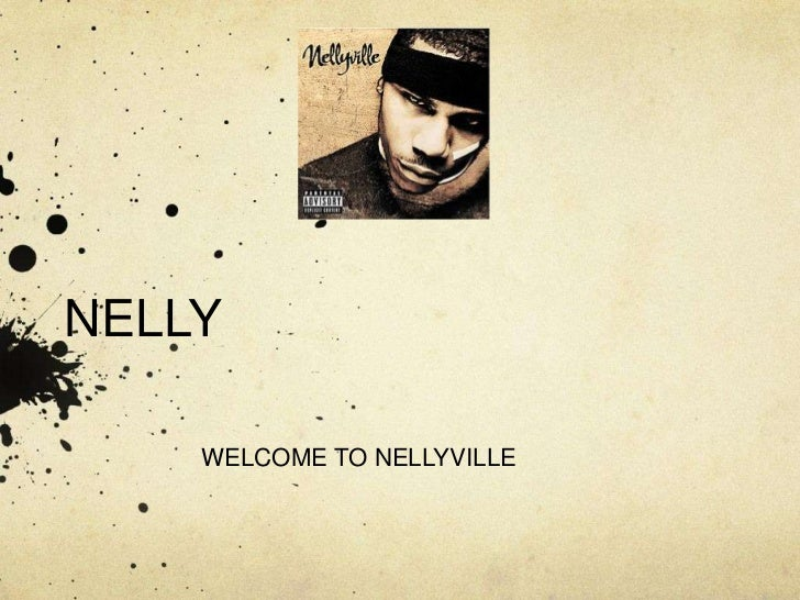 NELLY    WELCOME TO NELLYVILLE