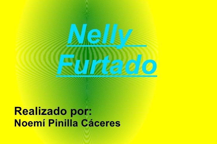 Nelly  Furtado Realizado por: Noemí Pinilla Cáceres