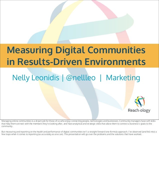 Measuring Digital Communitiesin Results-Driven EnvironmentsNelly Leonidis | @nellleo | MarketingManaging online communitie...