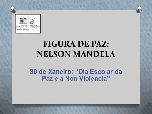 """FIGURA DE PAZ: NELSON MANDELA 30 de Xaneiro: """"Día Escolar da Paz e a Non Violencia"""""""