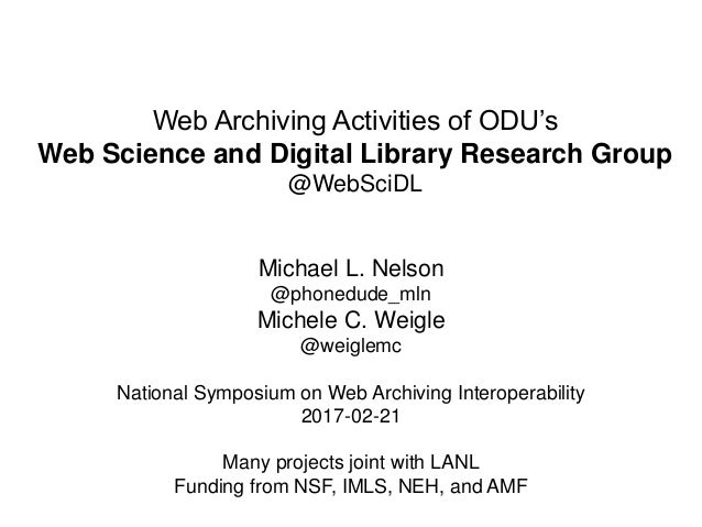 Web Archiving Activities of ODU's Web Science and Digital Library Research Group @WebSciDL Michael L. Nelson @phonedude_ml...