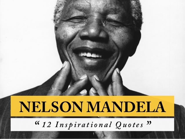"NELSON MANDELA  ""  12 Inspirational Quotes  """