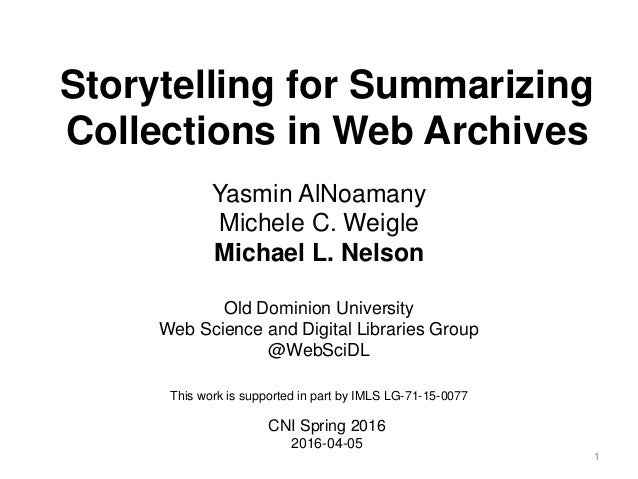 Storytelling for Summarizing Collections in Web Archives Yasmin AlNoamany Michele C. Weigle Michael L. Nelson Old Dominion...