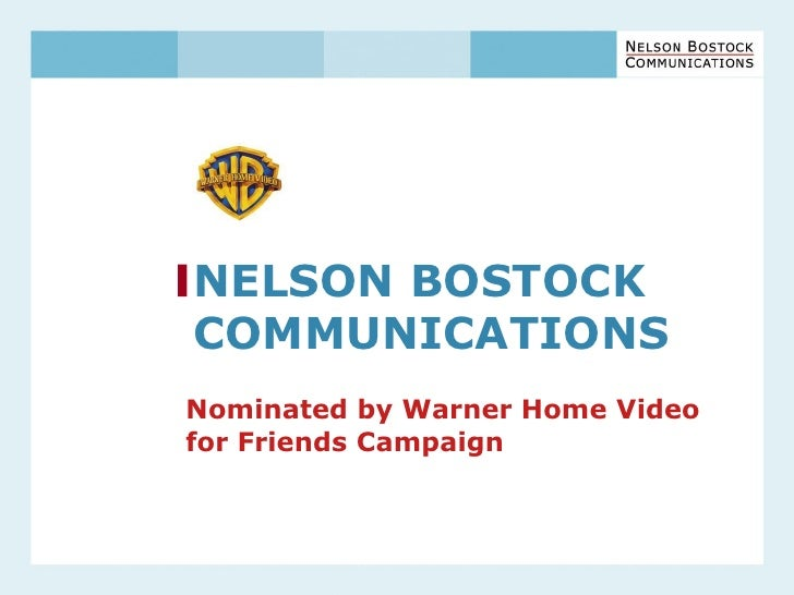 NELSON BOSTOCKCOMMUNICATIONSNominated by Warner Home Videofor Friends Campaign
