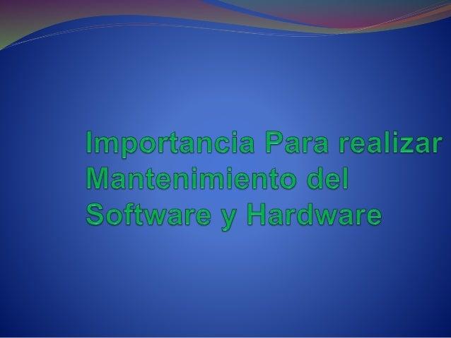 Importancia Para realizar Mantenimiento del Software y Hardware