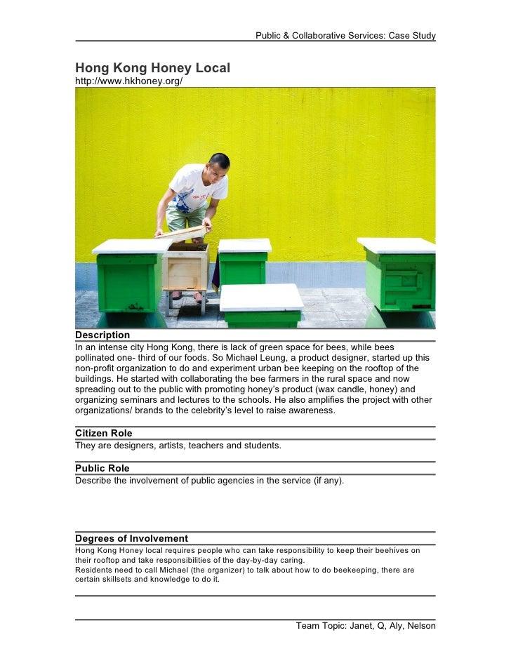 Public & Collaborative Services: Case StudyHong Kong Honey Localhttp://www.hkhoney.org/DescriptionIn an intense city Hong ...
