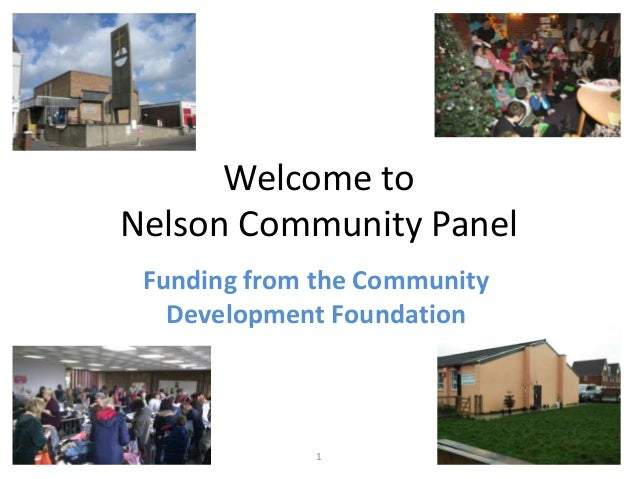 Welcome to Nelson Community Panel Funding from the Community Development Foundation  1