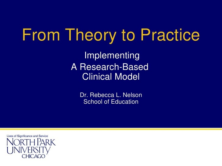 From Theory to Practice         Implementing      A Research-Based        Clinical Model       Dr. Rebecca L. Nelson      ...