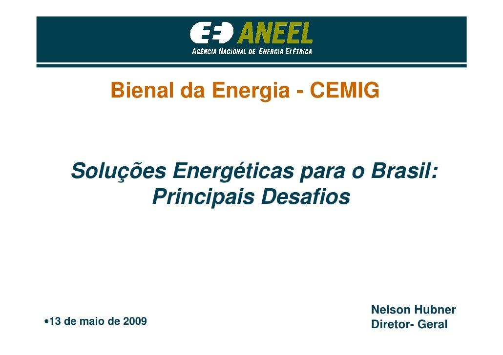 Bienal da Energia - CEMIG       Soluções Energéticas para o Brasil:            Principais Desafios                        ...