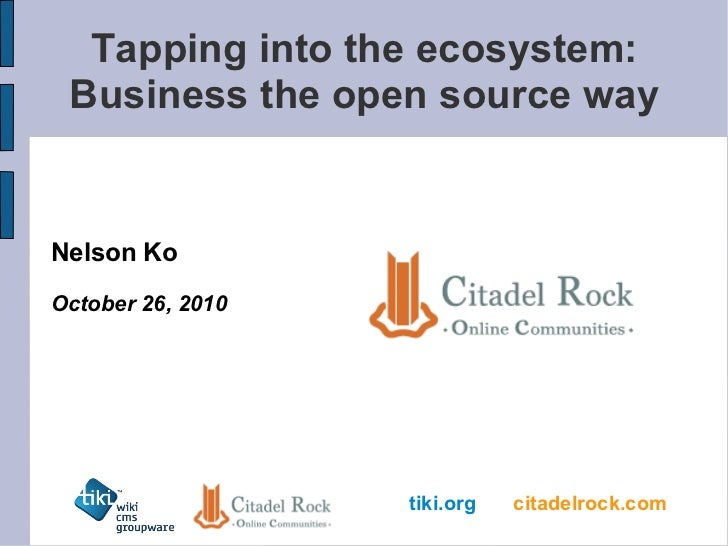 Tapping into the ecosystem: Business the open source way Nelson Ko October 26, 2010