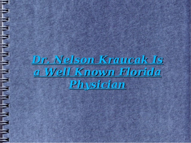 Dr. Nelson Kraucak IsDr. Nelson Kraucak Is a Well Known Floridaa Well Known Florida PhysicianPhysician