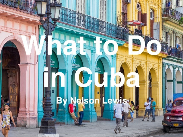 What to Do in Cuba By Nelson Lewis