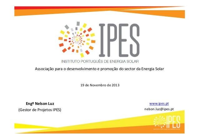 Associação para o desenvolvimento e promoção do sector da Energia Solar  19 de Novembro de 2013  Engº Nelson Luz (Gestor d...