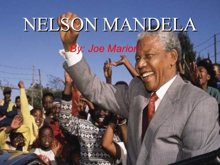 NELSON MANDELA By: Joe Marion