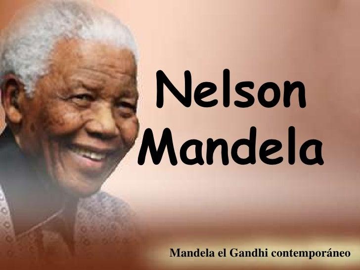 Nelson Mandela<br />Mandela el Gandhi contemporáneo<br />