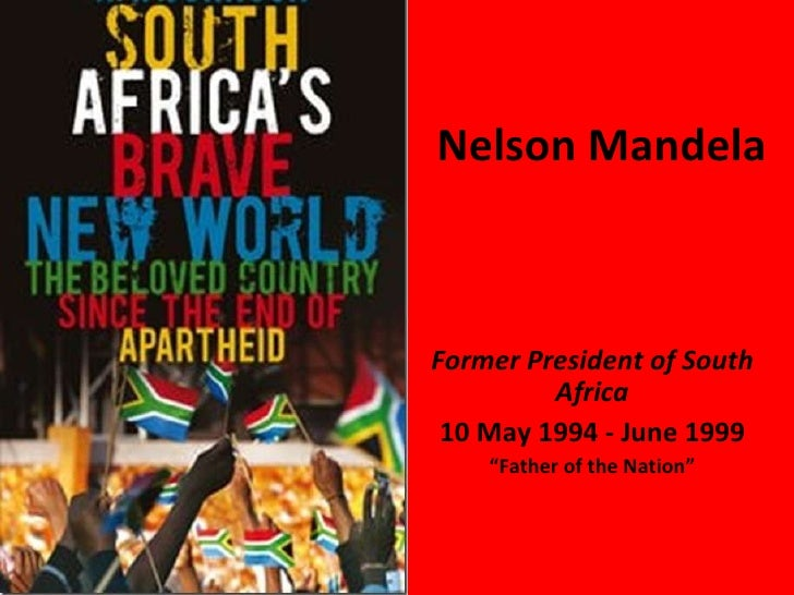 "Nelson Mandela Former President of South Africa 10 May 1994 - June 1999 "" Father of the Nation"""