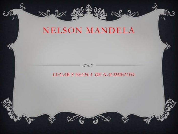 NELSON MANDELA LUGAR Y FECHA DE NACIMIENTO.
