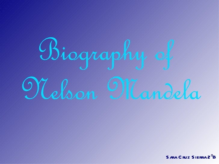 Biography ofNelson Mandela           Sara C ruz Sierra 2ºB