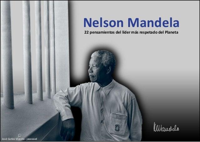 José Carlos Vicente - josecavd Nelson Mandela22 pensamientos del líder más respetado del Planeta