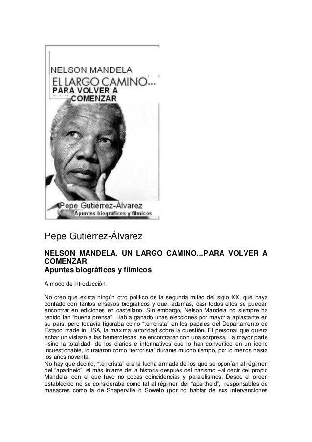 Pepe Gutiérrez-Álvarez NELSON MANDELA. UN LARGO CAMINO…PARA VOLVER A COMENZAR Apuntes biográficos y fílmicos A modo de int...
