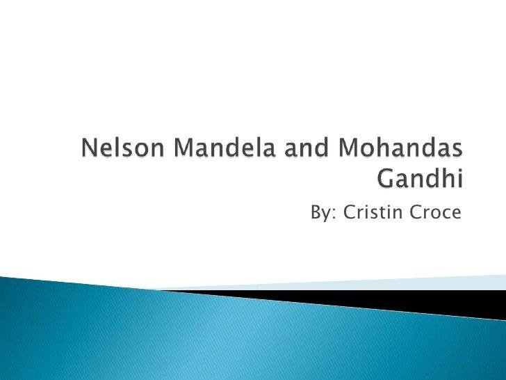 Nelson Mandela and Mohandas Gandhi<br />By: Cristin Croce<br />