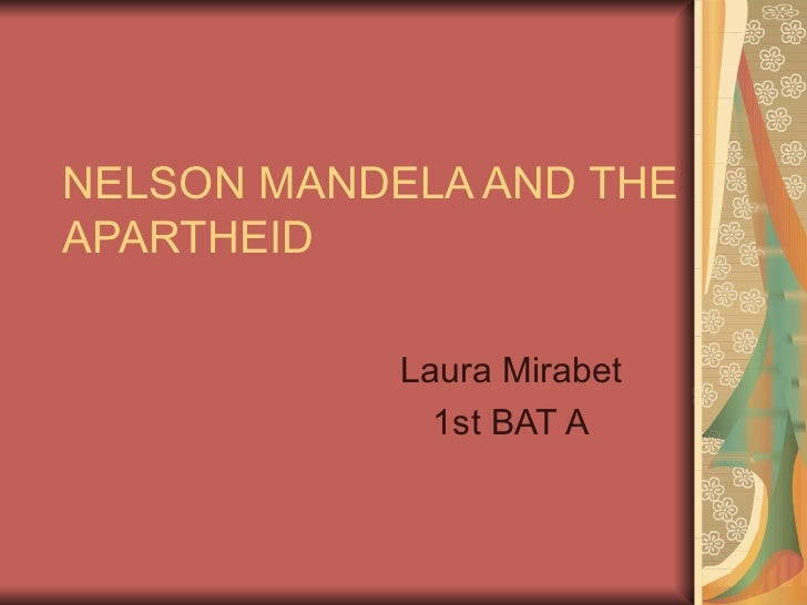 NELSON MANDELA AND THE APARTHEID Laura Mirabet 1st BAT A