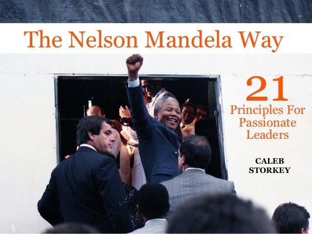 The Nelson Mandela Way  21  Principles For Passionate Leaders CALEB STORKEY