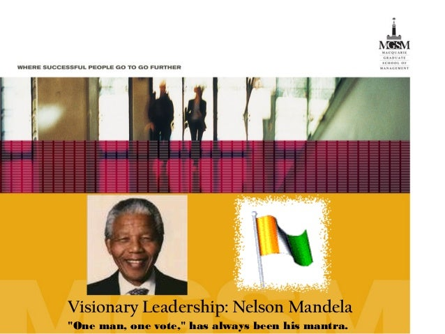 """Visionary Leadership: Nelson Mandela """"One man, one vote,"""" has always been his mantra."""