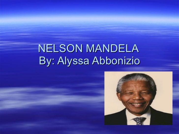 NELSON MANDELA  By: Alyssa Abbonizio