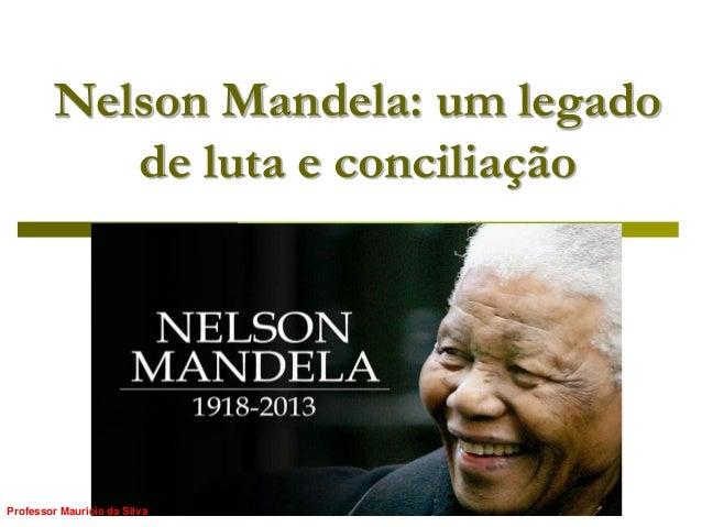 Nelson Mandela: um legado de luta e conciliação  Professor Mauricio da Silva