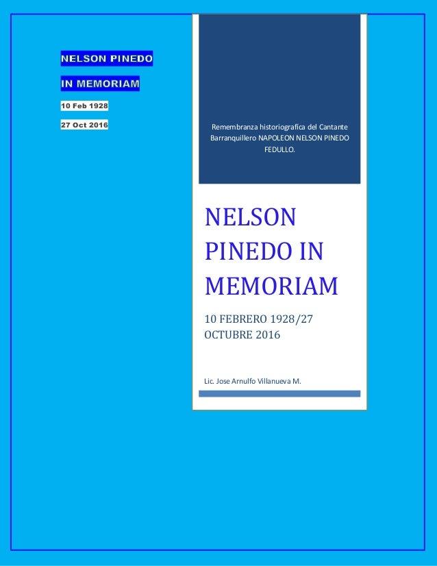 10 Feb 1928 27 Oct 2016 Remembranza historiografíca del Cantante Barranquillero NAPOLEON NELSON PINEDO FEDULLO. NELSON PIN...