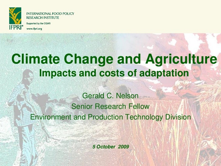 Climate Change and Agriculture     Impacts and costs of adaptation                  Gerald C. Nelson              Senior R...