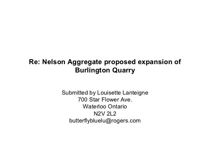 Re: Nelson Aggregate proposed expansion of             Burlington Quarry         Submitted by Louisette Lanteigne         ...