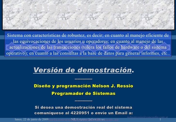Sistema de Gestión Empresarial Versión de demostración . ------------- Diseño y programación Nelson J. Ressio Programador ...