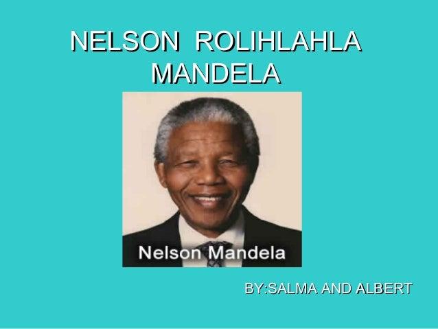 NELSON ROLIHLAHLANELSON ROLIHLAHLA MANDELAMANDELA BY:SALMA AND ALBERTBY:SALMA AND ALBERT