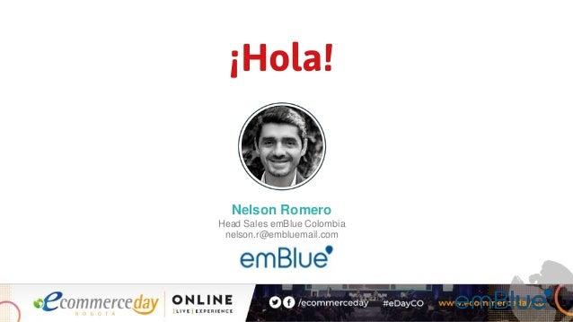 Nelson Romero Head Sales emBlue Colombia nelson.r@embluemail.com ¡Hola!