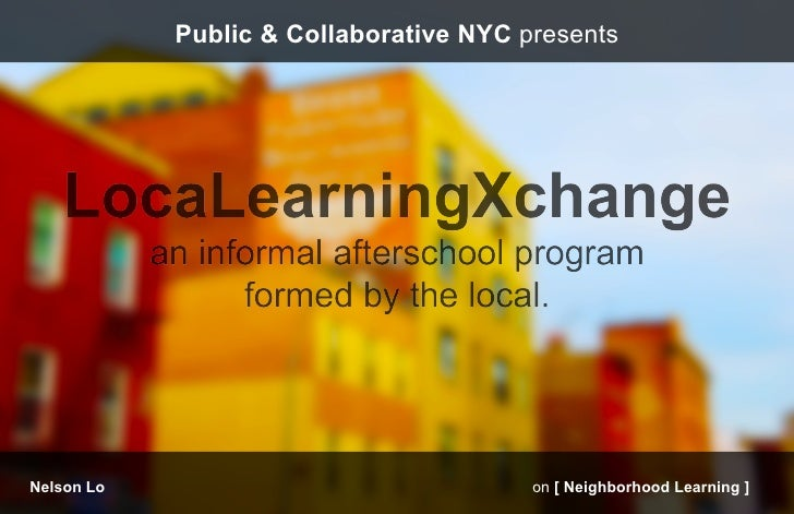 Public & Collaborative NYC presentsNelson Lo                               on [ Neighborhood Learning ]