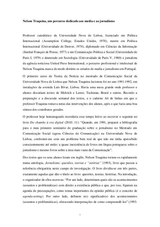 Nelson Traquina, um percurso dedicado aos media e ao jornalismoProfessor catedrático da Universidade Nova de Lisboa, licen...