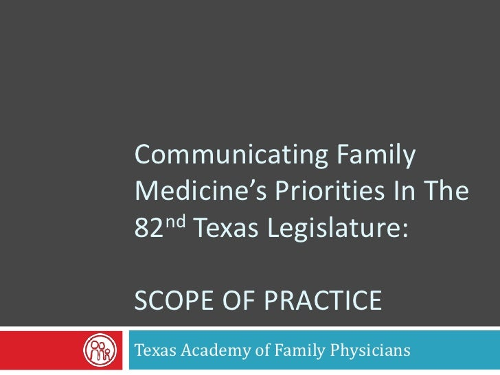 Communicating FamilyMedicine's Priorities In The82nd Texas Legislature:SCOPE OF PRACTICETexas Academy of Family Physicians