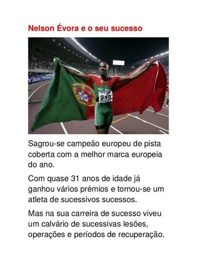 Nelson Évora e o seu sucesso Sagrou-se campeão europeu de pista coberta com a melhor marca europeia do ano. Com quase 31 a...