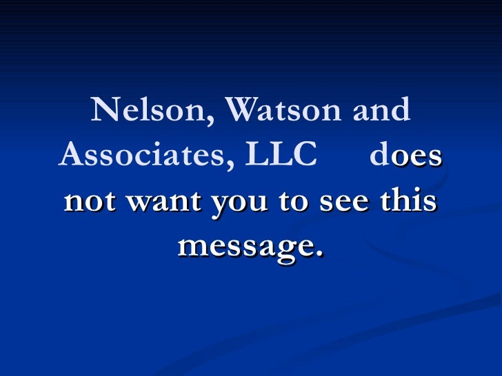 Nelson, Watson andAssociates, LLC doesnot want you to see this       message.