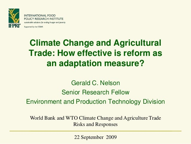 Climate Change and Agricultural Trade: How effective is reform as an adaptation measure? Gerald C. Nelson Senior Research ...