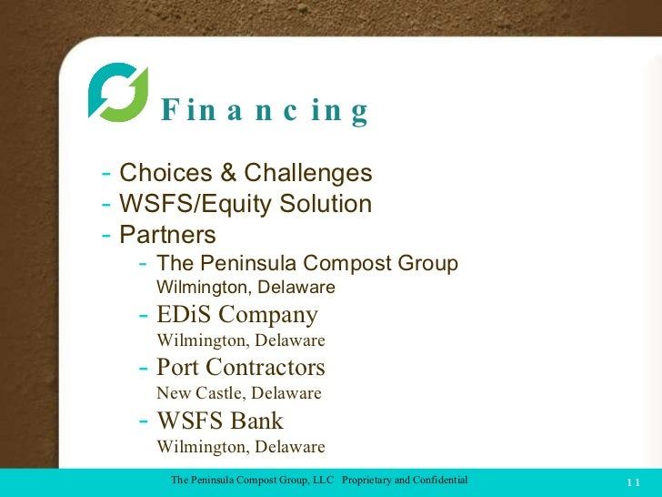 Financing  COMPOST FACILITY The Peninsula Compost Group, LLC  Proprietary and Confidential <ul><li>Choices & Challenges </...