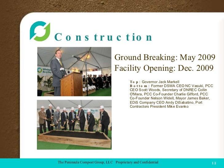 Construction <ul><li>Ground Breaking: May 2009 </li></ul><ul><li>Facility Opening: Dec. 2009 </li></ul>COMPOST FACILITY Th...